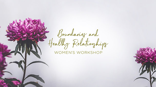 Boundaries & Healthy Relationships - Women's Workshop