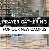 Prayer Gathering for Our New Campus
